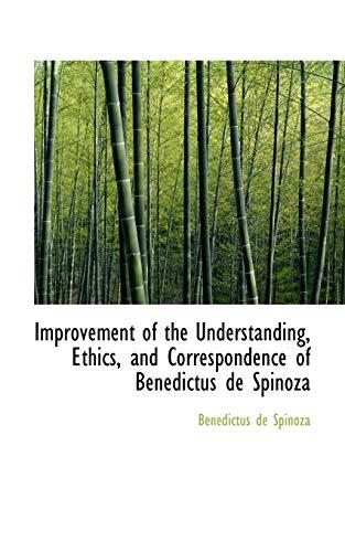 9780559315572: Improvement of the Understanding, Ethics, and Correspondence of Benedictus de Spinoza