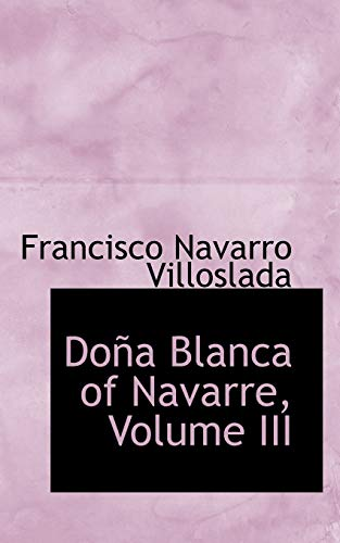 9780559319419: Dona Blanca of Navarre, Volume III: 3