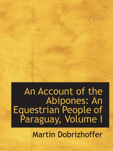 9780559320507: An Account of the Abipones: An Equestrian People of Paraguay, Volume I