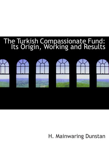 9780559321160: The Turkish Compassionate Fund: Its Origin, Working and Results