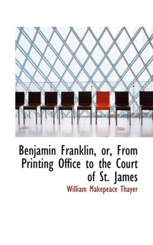 9780559321399: Benjamin Franklin, or, From Printing Office to the Court of St. James