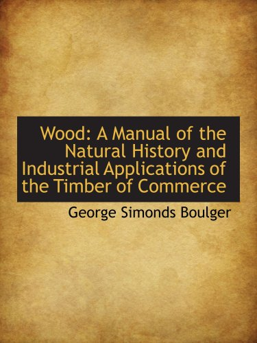 9780559325151: Wood: A Manual of the Natural History and Industrial Applications of the Timber of Commerce