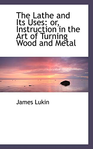 9780559329043: The Lathe and Its Uses: or, Instruction in the Art of Turning Wood and Metal