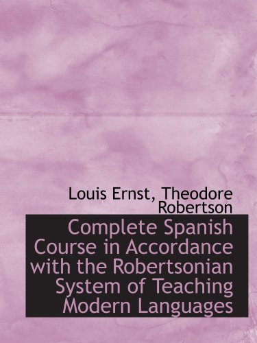 9780559335518: Complete Spanish Course in Accordance with the Robertsonian System of Teaching Modern Languages