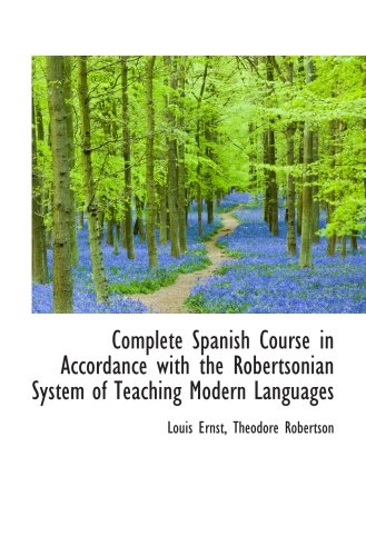 9780559335532: Complete Spanish Course in Accordance with the Robertsonian System of Teaching Modern Languages