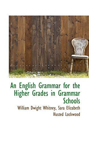 9780559338441: An English Grammar for the Higher Grades in Grammar Schools