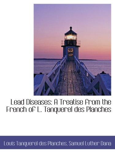 Lead Diseases: A Treatise from the French: Samuel Luther Dana,