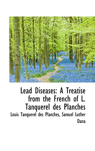 Lead Diseases: A Treatise from the French: Louis Tanquerel Planches