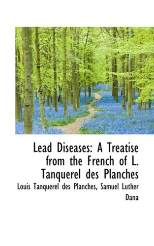 Lead Diseases: A Treatise from the French: Planches, Louis Tanquerel