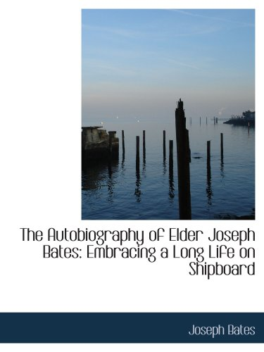 9780559344480: The Autobiography of Elder Joseph Bates: Embracing a Long Life on Shipboard