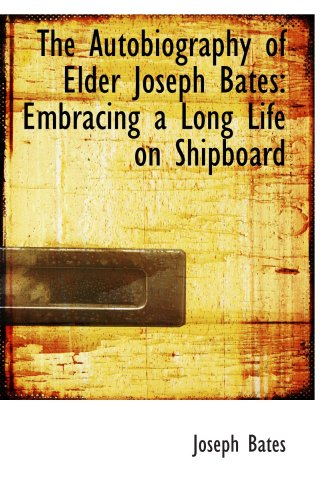9780559344497: The Autobiography of Elder Joseph Bates: Embracing a Long Life on Shipboard