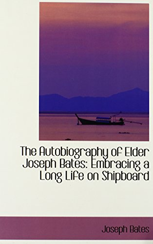 9780559344510: The Autobiography of Elder Joseph Bates: Embracing a Long Life on Shipboard (Bibliobazaar Reproduction)