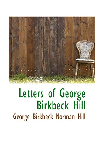 Letters of George Birkbeck Hill (9780559345586) by George Birkbeck Norman Hill