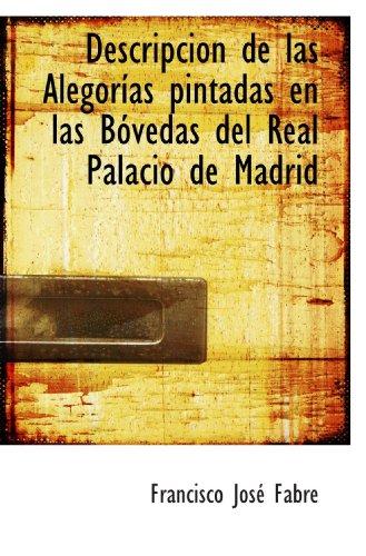 9780559346132: Descripcion de las Alegorías pintadas en las Bóvedas del Real Palacio de Madrid