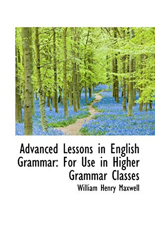 Advanced Lessons in English Grammar For Use: William Henry Maxwell
