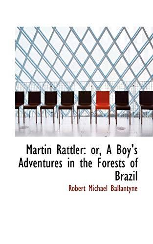 Martin Rattler: Or, a Boy s Adventures: Robert Michael Ballantyne