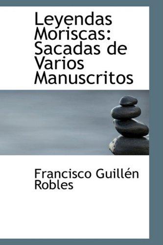 9780559363795: Leyendas Moriscas: Sacadas de Varios Manuscritos