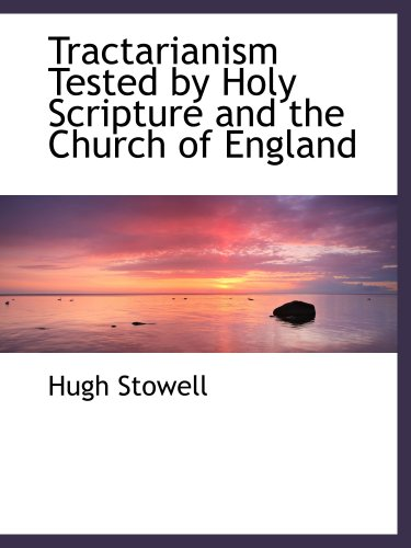9780559366963: Tractarianism Tested by Holy Scripture and the Church of England