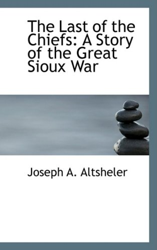 9780559372476: The Last of the Chiefs: A Story of the Great Sioux War