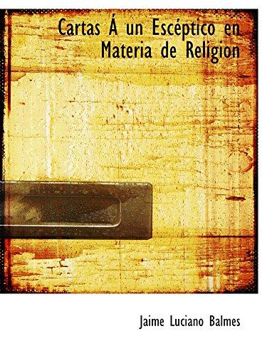 9780559372520: Cartas Á un Escéptico en Materia de Religion