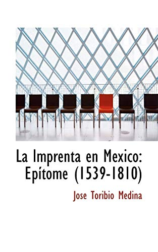 9780559374340: La Imprenta en Mexico: Epsitome (1539-1810) (Spanish Edition)