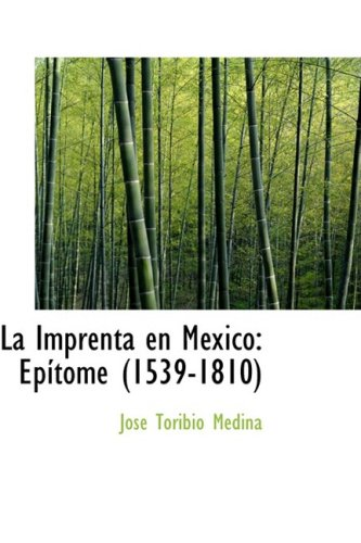 9780559374357: La Imprenta en Mexico: Epsitome (1539-1810) (Spanish Edition)