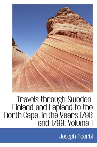 9780559374531: Travels through Sweden, Finland and Lapland to the North Cape, in the Years 1798 and 1799, Volume I