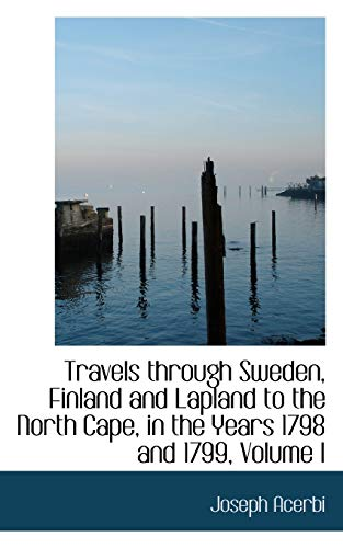 9780559374548: Travels through Sweden, Finland and Lapland to the North Cape, in the Years 1798 and 1799, Volume I