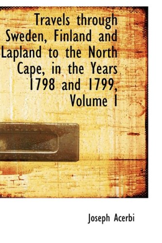 9780559374555: Travels through Sweden, Finland and Lapland to the North Cape, in the Years 1798 and 1799, Volume I