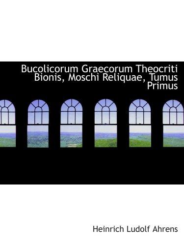 9780559379666: Bucolicorum Graecorum Theocriti Bionis, Moschi Reliquae, Tumus Primus