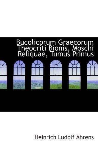 9780559379673: Bucolicorum Graecorum Theocriti Bionis, Moschi Reliquae, Tumus Primus