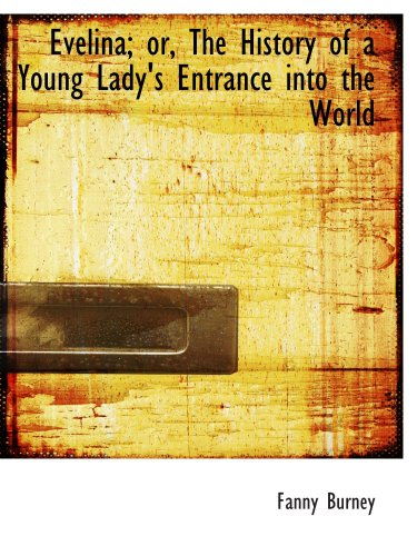 Evelina; or, The History of a Young Lady's Entrance into the World (9780559382802) by Fanny Burney