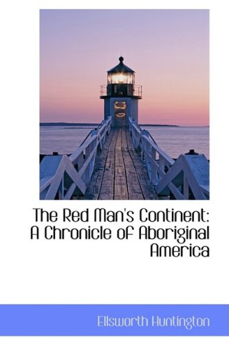 9780559382871: The Red Man's Continent: A Chronicle of Aboriginal America (Bibliobazaar Repoduction)