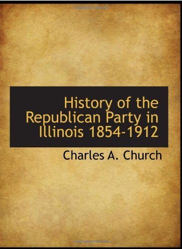 9780559388903: History of the Republican Party in Illinois 1854-1912
