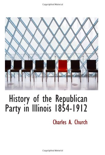 9780559388910: History of the Republican Party in Illinois 1854-1912