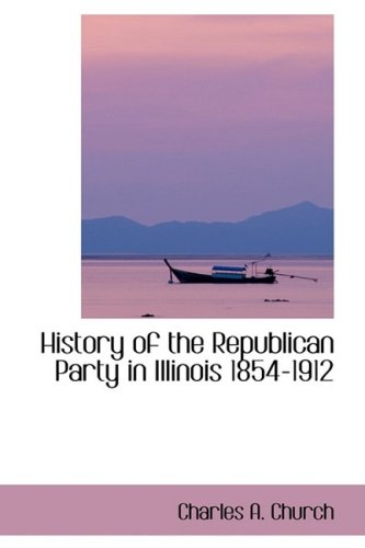 9780559388934: History of the Republican Party in Illinois 1854-1912