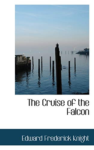 The Cruise of the Falcon: Knight, Edward Frederick