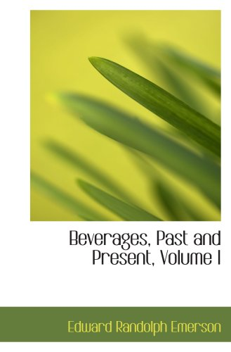 9780559402821: Beverages, Past and Present, Volume I