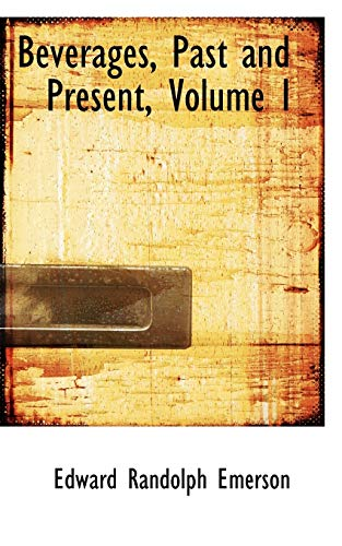 9780559402838: 1: Beverages, Past and Present, Volume I