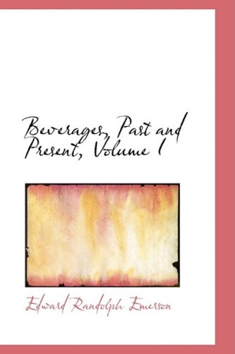 9780559402845: 1: Beverages, Past and Present, Volume I