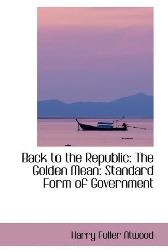 9780559406584: Back to the Republic: The Golden Mean: Standard Form of Government