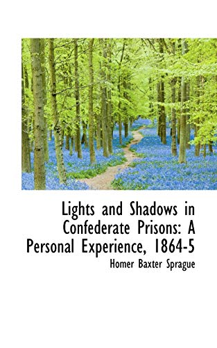 9780559411328: Lights and Shadows in Confederate Prisons: A Personal Experience, 1864-5
