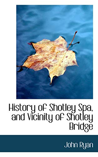 9780559415708: History of Shotley Spa, and Vicinity of Shotley Bridge