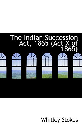 9780559415852: The Indian Succession Act, 1865 (Act X of 1865)