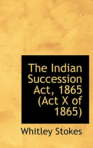 9780559415869: The Indian Succession Act, 1865 (Act X of 1865)