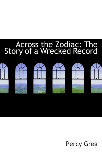 9780559418372: Across the Zodiac: The Story of a Wrecked Record