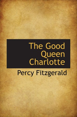 9780559420627: The Good Queen Charlotte