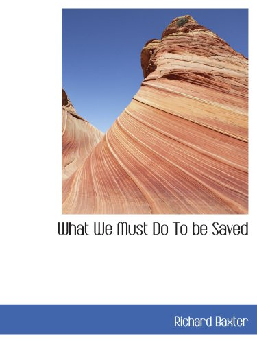 What We Must Do To be Saved (055942468X) by Richard Baxter