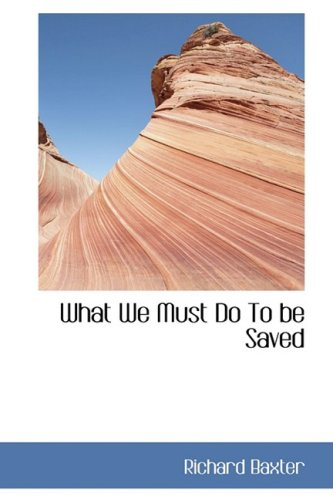 What We Must Do To be Saved (0559424728) by Baxter, Richard