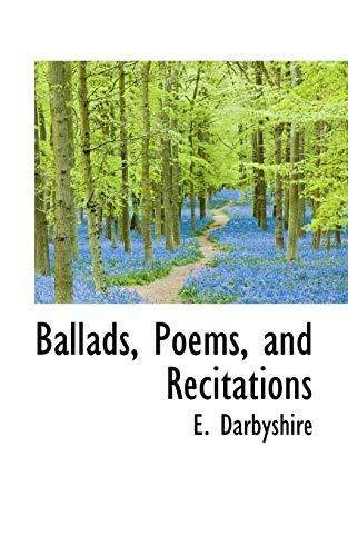 Ballads, Poems, and Recitations (Paperback): E Darbyshire